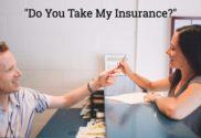 Do You Take My Insurance